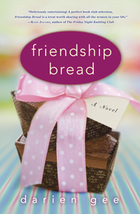 Friendship Bread, by Darien Gee
